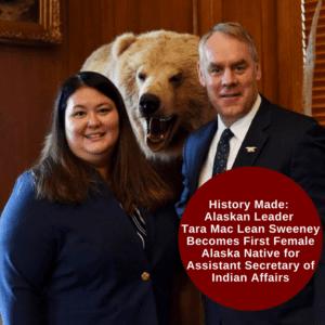History Made: Alaskan Leader Tara Mac Lean Sweeney Becomes First Female Alaska Native for Assistant Secretary of Indian Affairs