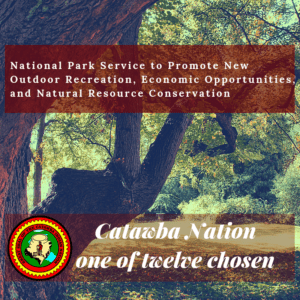 National Park Service to Promote New Outdoor Recreation, Economic Opportunities, and Natural Resource Conservation – Catawba Indian Nation Recreational Master Plan  among 12 new projects accepted 10/15/2018