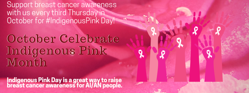 October Celebrate Indigenous Pink Month