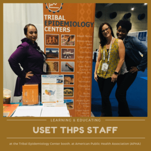USET THPS staff are learning lots of great information at the American Public Health Association (APHA) and educating attendees at the Tribal Epidemiology Center booth. 11/13/2018