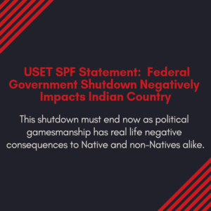USET SPF Statement — Federal Government Shutdown Negatively Impacts Indian Country: Highlighting the Need for a Fundamental Change in Indian Country Appropriations 1/10/2019