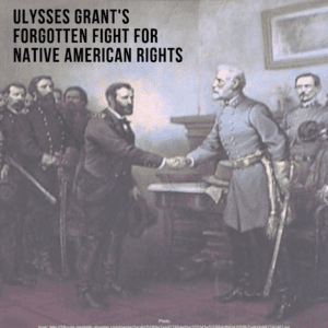 Ulysses Grant's Forgotten Fight for Native American Rights 1/7/2018