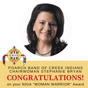 Congratulations to NIGA Woman Warrior Poarch Band of Creek Indians Chairwoman Stephanie A Bryan 4/27/2019