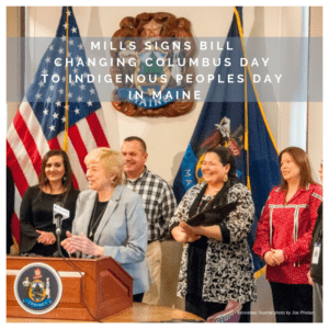 Mills signs bill changing Columbus Day to Indigenous Peoples Day in Maine 4/29/2019