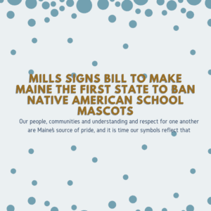 Mills signs bill to make Maine the first state to ban Native American school mascots 5/17/2019