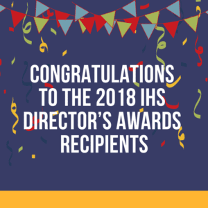 Congratulations to the 2018 IHS Director's Awards Recipients